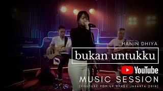 HANIN DHIYA - Bukan Untukku  (Youtube Pop Up Space Jakarta) 2018 width=