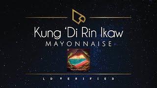 Mayonnaise | Kung 'Di Rin Ikaw (Lyric Video)