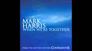When We're Together- Mark Harris (Courageous Soundtrack)