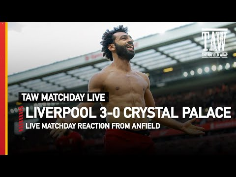 Liverpool 3 Crystal Palace 0 Immediate Post Match Reaction   TAW Live