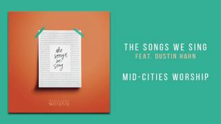"Mid-Cities Worship - ""The Songs We Sing, Feat. Dustin Hahn"""