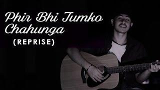 Arijit Singh Birthday Special  Phir Bhi Tumko Chahunga   Half Girlfriend   Acoustic Singh Cover