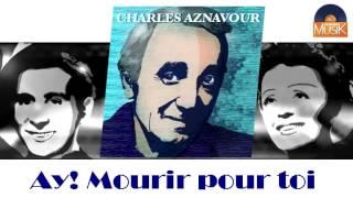 Charles Aznavour - Ay! Mourir pour toi (HD) Officiel Seniors Musik
