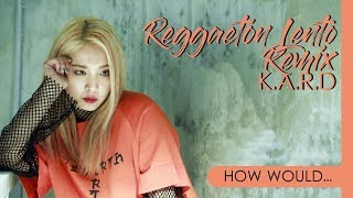 How Would K.A R.D Sing CNCO x LITTLE MIX - REGGAETON LENTO REMIX