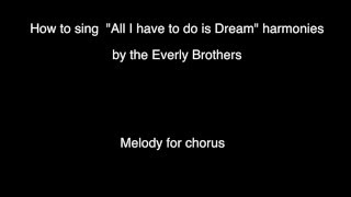 "How to sing ""All I Have to do is Dream"" harmonies by the Everly Brothers"