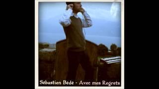 Sébastien Bédé - Avec Mes Regrets