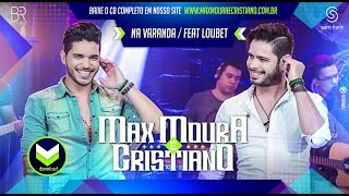 Max Moura e Cristiano - Na Varanda (Part. Loubet) [DVD Ao Vivo]