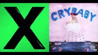 Don't Cry Baby (Mashup) - Ed Sheeran & Melanie Martinez