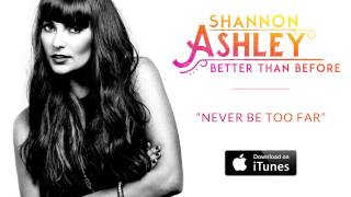 Shannon Ashley -  Never Be Too Far (Audio)