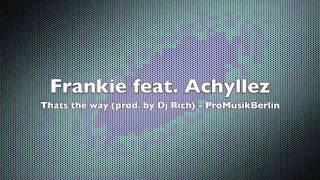 Frankie - Thats the way feat. Achyllez  (prod. by Dj Rich)
