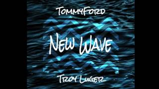 New Wave - TommyFord Feat  Troy Luger (Official Song)