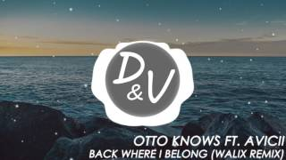 Otto Knows ft. Avicii - Back Where I Belong (Walix Remix 2016)