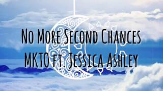 No More Second Chances - MKTO ft. Jessica Ashley (Lyrics)