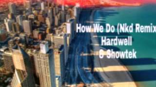 How We Do ( Nkd Remix ) Hardwell & Showtek