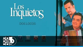Los Inquietos - Dos Locos (30 Mejores)