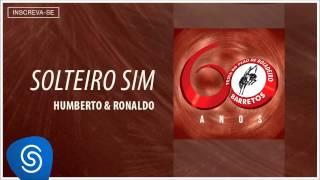 Humberto & Ronaldo - Solteiro Sim (Barretos 60 Anos) [Áudio Oficial]