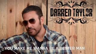 You Make Me Wanna Be A Better Man - Darren Taylor Original