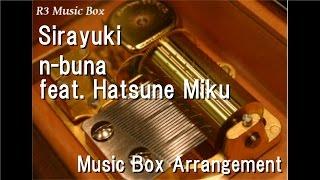 Sirayuki/n-buna feat. Hatsune Miku [Music Box]