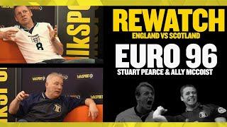 UNMISSABLE!  Stuart Pearce & Ally McCoist rewatch England V Scotland Euro 96