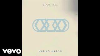 Murilo March - Ela me disse (Audio)