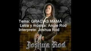GRACIAS MAMÁ  JOSHUA ROD