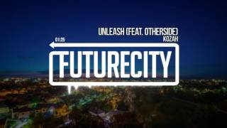 Kozah - Unleash (feat. Otherside)