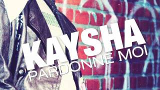 Kaysha : Pardonne moi