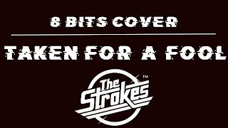 Taken for a Fool 8 Bits Cover- The Strokes