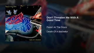 Don't Threaten Me With A Good Time- Panic! At The Disco