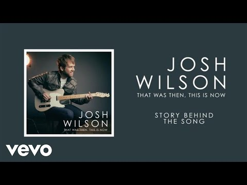 josh-wilson-that-was-then-this-is-now-story-behind-the-song-joshwilsonvevo