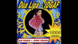Dua Lipa - IDGAF (Kid Kasio + Juno Crisis 1995 Remix)