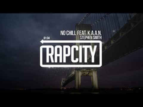 Stephen Smith - No Chill Feat. K.A.A.N. (Prod. By DJ Swift)