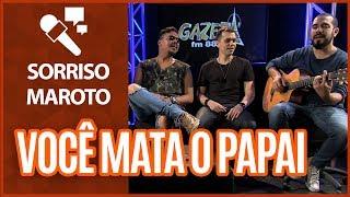 Assim você mata o papai | Sorriso Maroto - Gazeta FM