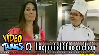 Gafes da TV - O liquidificador