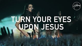 Turn Your Eyes Upon Jesus - Hillsong Worship