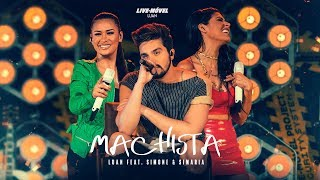 Luan Santana | Machista ft Simone e Simaria (Video Oficial) - Live-Móvel