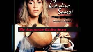Carolina Soares- Não chora menino