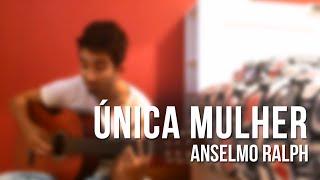 Única Mulher - Anselmo Ralph - Cover