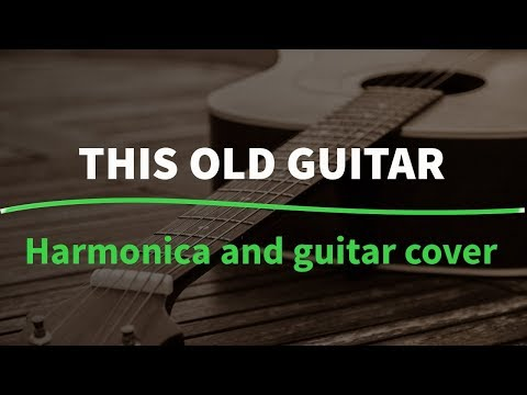 This old guitar (John Denver) - guitar and harmonica cover Chords ...