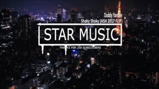 Daddy Yankee - Shaky Shaky (ASH 2017 FLIP)