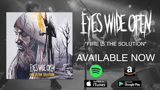 Eyes Wide Open - Fire is the Solution (Official Audio Video)