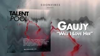 Gaujy - Well I Love Her [TP#3]