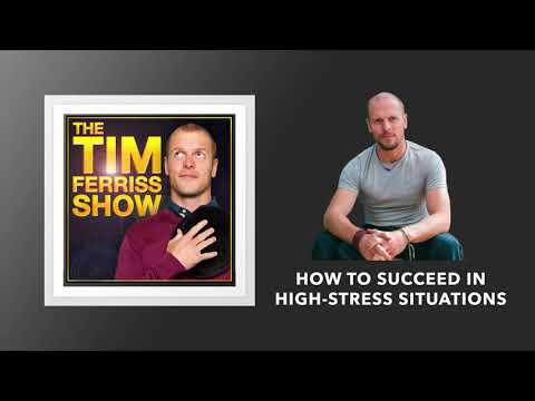 How to Succeed in High Stress Situations | The Tim Ferriss Show (Podcast)