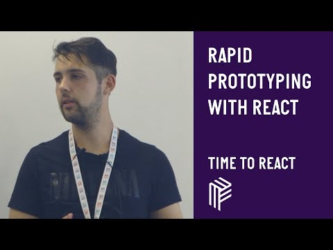 Rapid Prototyping with React - Time to React  - July 2019