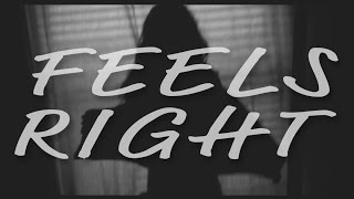 Feels Right - Unofficial Music Video