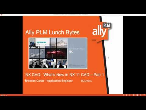 NX CAD - What's New in NX 11 Part 1 - Ally PLM Lunch Bytes