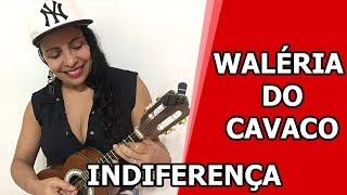 Waléria do Cavaco - Indiferença
