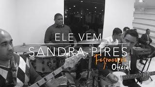Ele Vem Sandra Pires - linha de bass by; Fcgroovers oficial