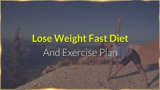 Lose Weight Fast Diet And Exercise Plan
