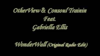 OtherView & Consoul Trainin Feat Gabriella Ellis - Wonderwall
